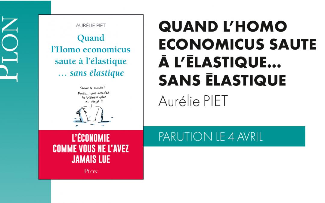 Nouveau coup de ❤️ des Femmes 3000 Gironde : «Quand l'homo-économicus saute à l'élastique… sans élastique » un livre d'Aurélie PIET sorti aux éditions PLON le 4 avril 2019