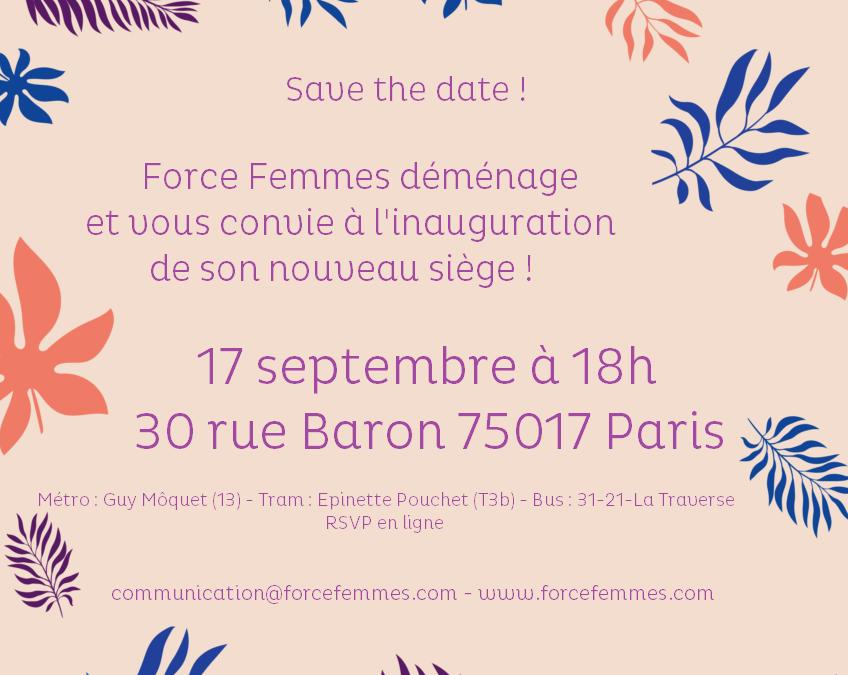 SAVE THE DATE ! FORCE FEMMES // Déménagement et inauguration de son nouveau siège – 17 septembre 2019 !